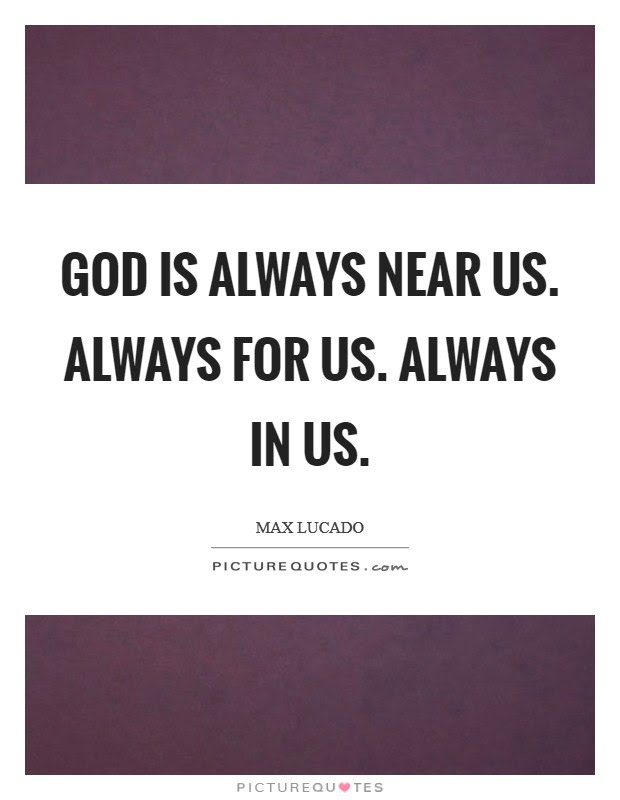 God Is Always Near Us Always For Us Always In Us Picture Quotes