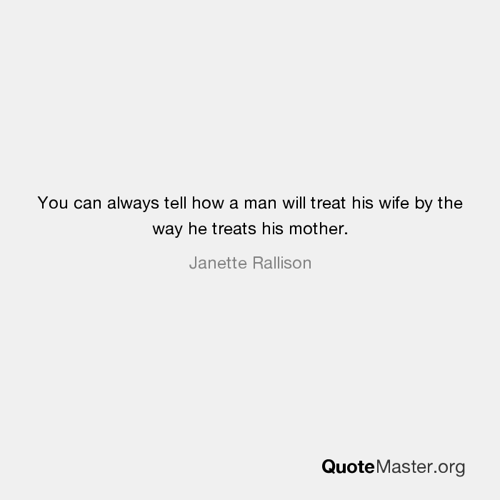 Fresh How A Man Treats His Mother Quotes - Best Quotes