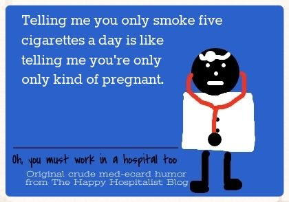 Telling me you only smoke five cigarettes a day is like telling me you're only kind of pregnant ecard humor