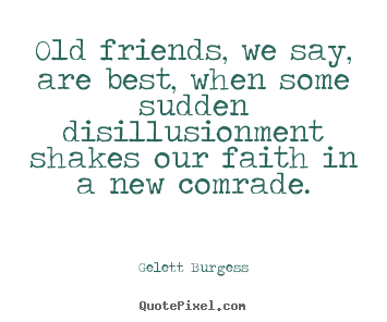 Friendship Quotes Old Friends We Say Are Best When Some Sudden