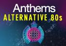 Anthems Alternative 80s - Ministry of Sound