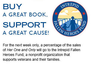 Buy a great book, support a great cause! For the next week only, a percentage of the sales of Her One and Only will go to the Intrepid Fallen Heroes Fund, a nonprofit organization that supports veterans and their families.