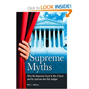 Supreme Myths Why The Supreme Court Is Not A Court And Its Justices Are Not Judges