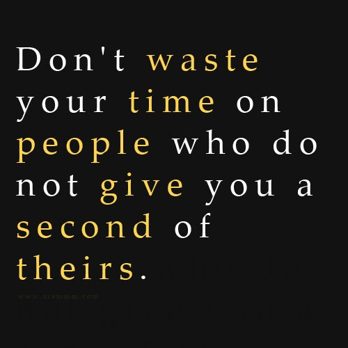 Dont Waste Your Time Quotes Sayings Dont Waste Your Time Picture