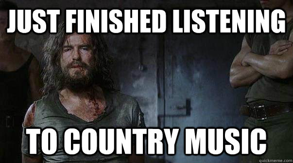 Just Finished Listening To Country Music Tortured Brosnan Quickmeme