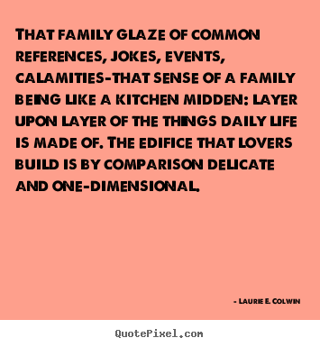 Life Quotes That Family Glaze Of Common References Jokes