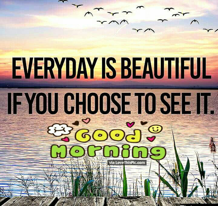 Good Morning Every Day Is Beautiful Pictures Photos And Images For