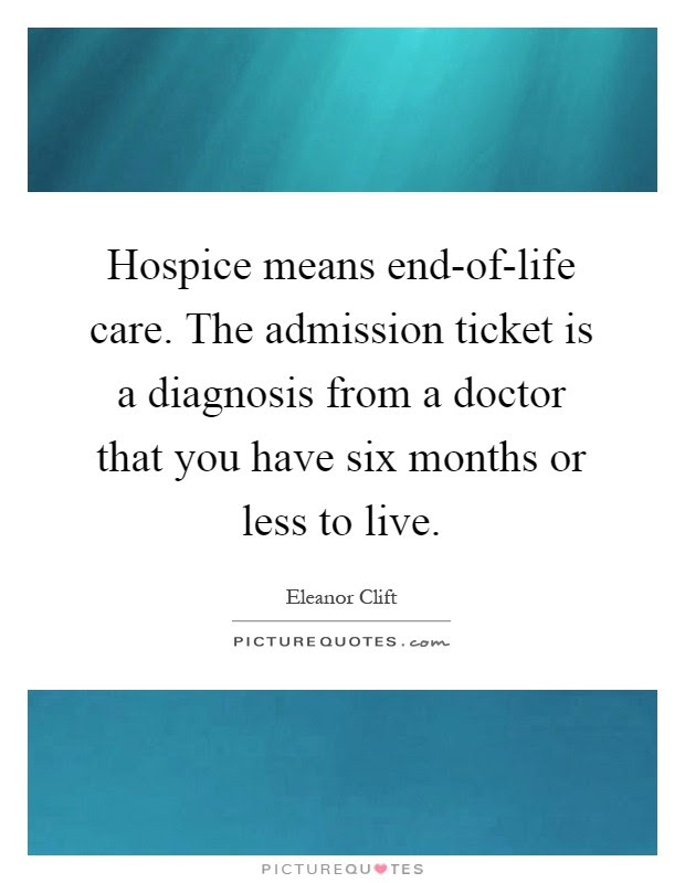 Hospice Means End Of Life Care The Admission Ticket Is A