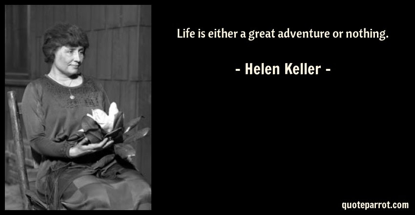 Life Is Either A Great Adventure Or Nothing By Helen Keller