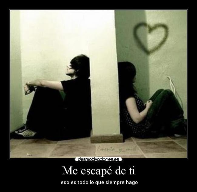Me Escape De Ti Desmotivaciones