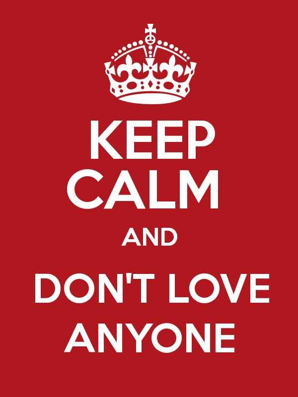 Keep Calm And Dont Love Anyone Keep Calm And Posters Generator
