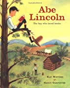 Abe Lincoln : The Boy Who Loved Books by Kay…