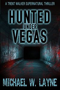 Hunted Under Vegas by Michael W. Layne