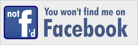 Not f'd — you won't find me on Facebook