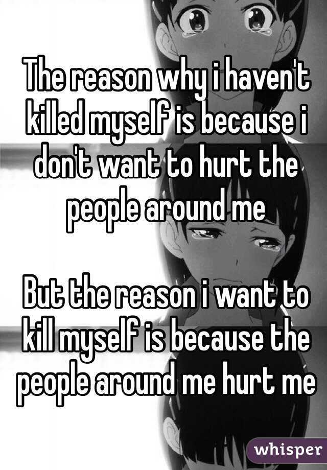 The Reason Why I Havent Killed Myself Is Because I Dont Want To