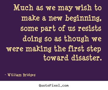 Inspirational Quotes Much As We May Wish To Make A New Beginning