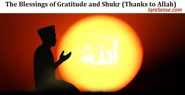 The Blessings Of Gratitude And Shukr Iqrasensecom