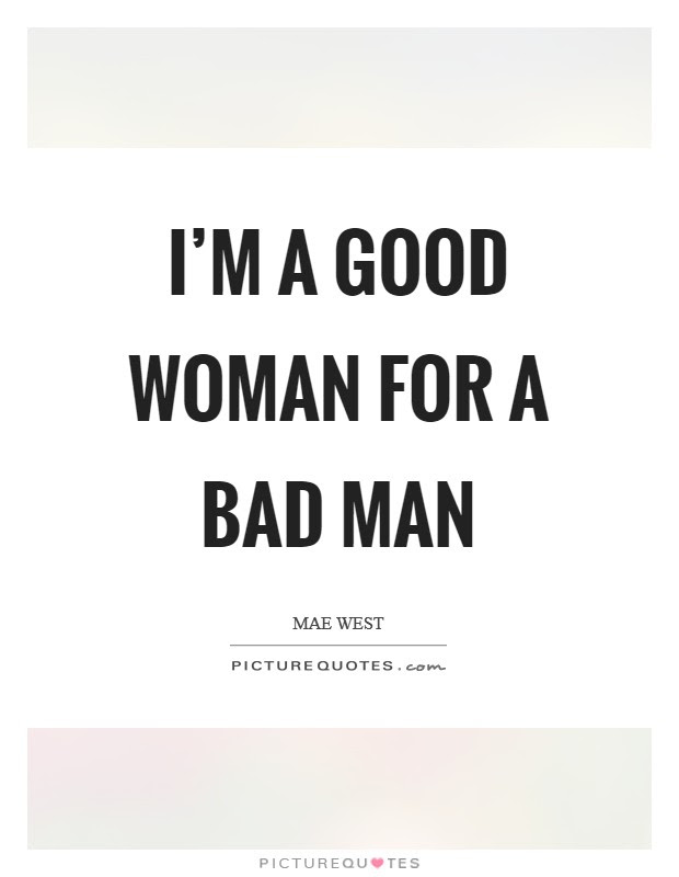 Im A Good Woman For A Bad Man Picture Quotes