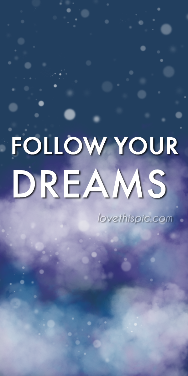 Follow Your Dreams Pictures Photos And Images For Facebook Tumblr