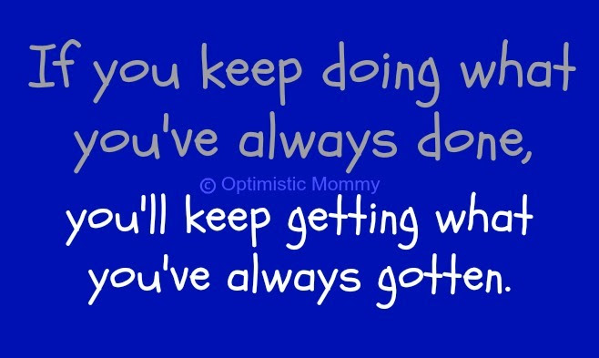 If You Keep Doing What Youve Always Done Youll Keep Getting What