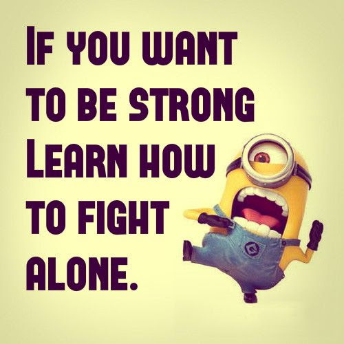 If You Want To Be Strong Learn How To Fight Alone Picture Quotes