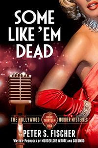 Some Like 'Em Dead by Peter S. Fischer