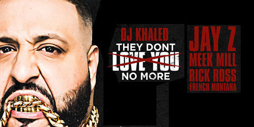Dj Khaled Drops They Dont Love You No More Bend Xl