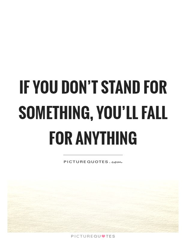 If You Dont Stand For Something Youll Fall For Anything Picture