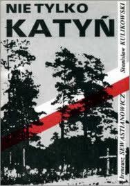 """""""Not only Katyn"""" - """"Nie tylko Katyn"""", by Ireneusz Sewastianowicz and Stanislaw Kulikowski."""
