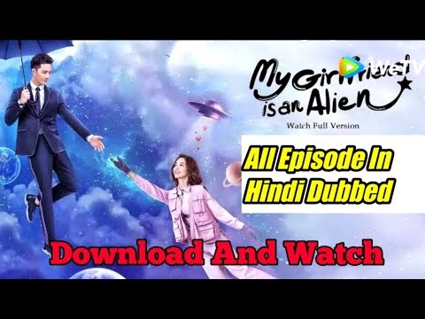My Girlfriend is an Alien [Chinese Drama] Official in Urdu Hindi Dubbed All Episode add Added