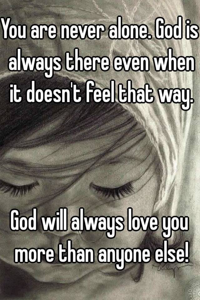 You Are Never Alone God Is Always There Even When It Doesnt Feel