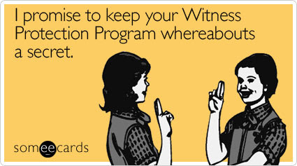 Funny Farewell Ecard: I promise to keep your Witness Protection Program whereabouts a secret.