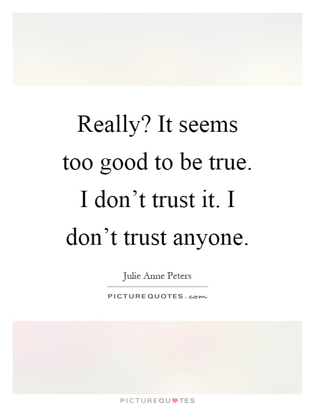 Too Good To Be True Quotes Sayings Too Good To Be True Picture