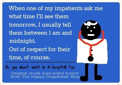 When one of my impatients ask me what time I'll see them tomorrow, I usually tell them between 1 am and midnight.  Out of respect for their time, of course doctor ecard humor photo.
