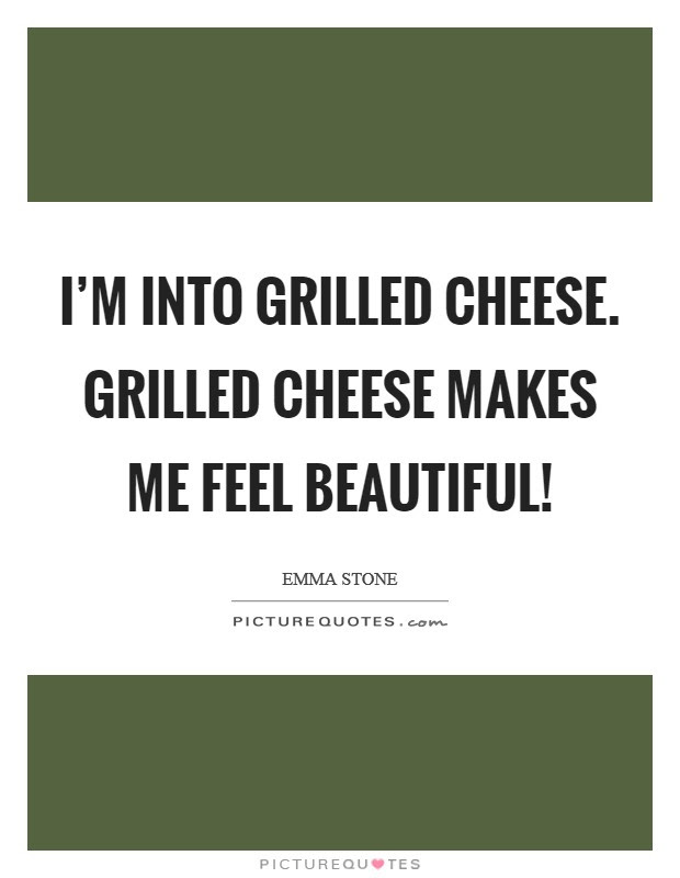 Im Into Grilled Cheese Grilled Cheese Makes Me Feel Beautiful