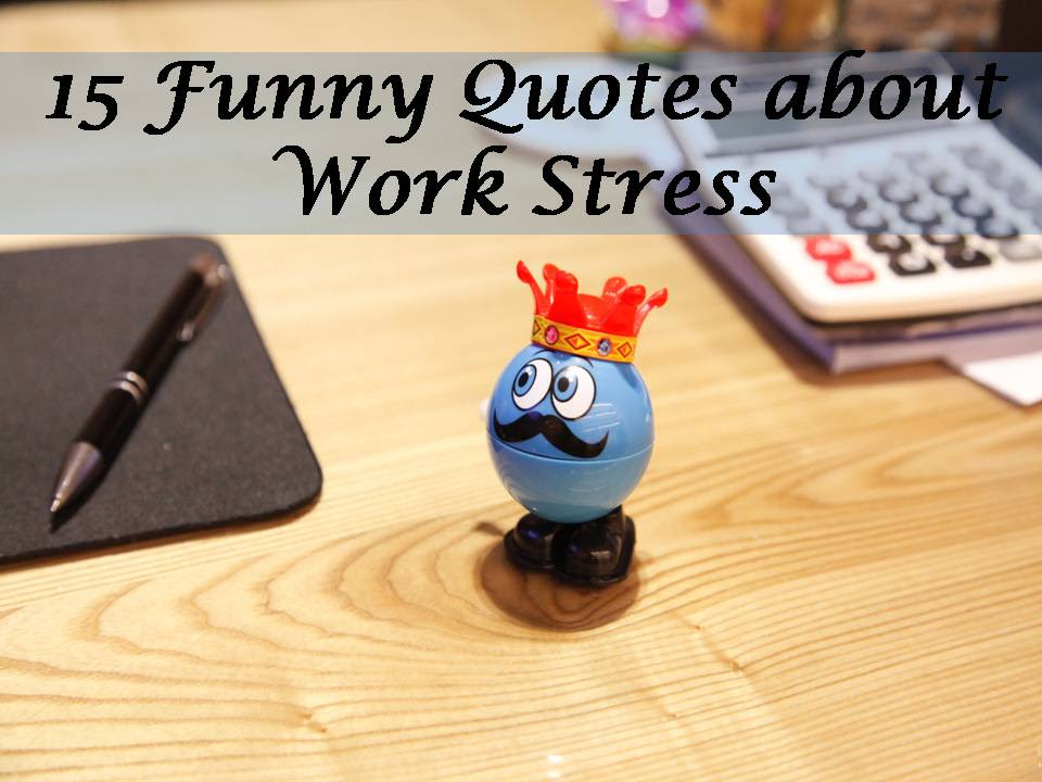 15 Funny Quotes About Work Stress