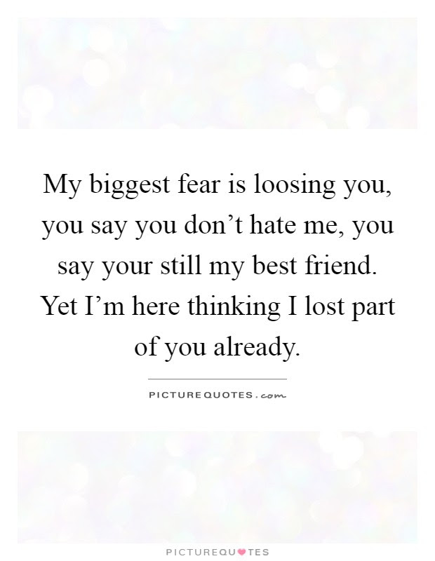 My Biggest Fear Is Loosing You You Say You Dont Hate Me You