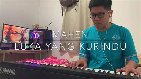mahen luka  kurindu piano cover youtube
