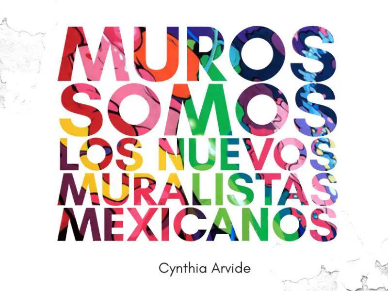 Muros Somos El Primer Libro Del Neo Muralismo Mexicano