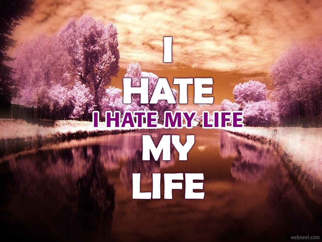 I Hate My Life Quote Quote Number 646210 Picture Quotes