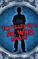 Diary of a Dr. Who Addict by Paul Magrs