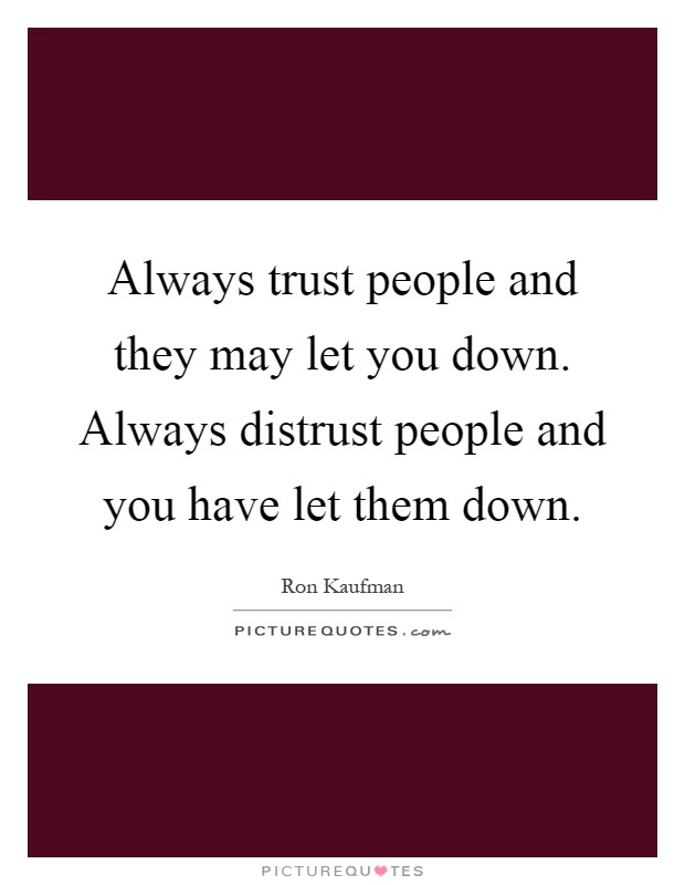 Always Trust People And They May Let You Down Always Distrust