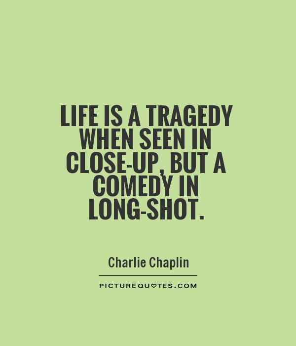 Quotes About Tragedy And Comedy 122 Quotes