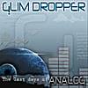 Glim Dropper: Last Days of Analog