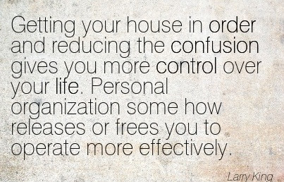 Getting Your House In Order And Reducing The Confusion Gives You