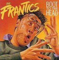 Boot To The Head by the Frantics by you.