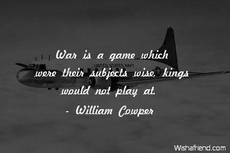 William Cowper Quote War Is A Game Which Were Their Subjects Wise
