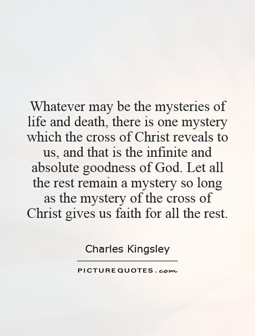 Whatever May Be The Mysteries Of Life And Death There Is One