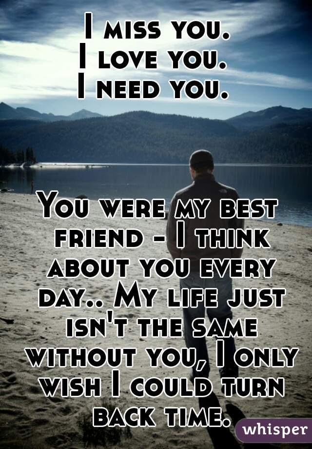 I Miss You I Love You I Need You You Were My Best Friend I