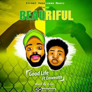 Download Music Mp3:- GoodLife Ft. Eniwealth – Beauriful